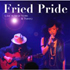『Fried Pride Live In New York&Tokyo』