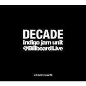 『DECADE -indigo jam unit @Billboard Live-』
